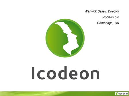 Warwick Bailey, Director Icodeon Ltd Cambridge, UK.