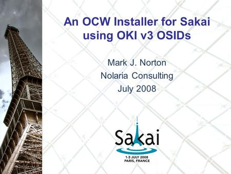 An OCW Installer for Sakai using OKI v3 OSIDs Mark J. Norton Nolaria Consulting July 2008.
