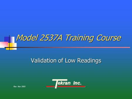 Model 2537A Training Course Validation of Low Readings Rev: Nov 2003.