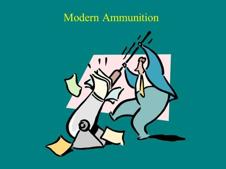 Modern Ammunition. Key Topics What is Ammunition? Match Firearms & Ammunition How a Firearm Works Know Your Firearms Range.