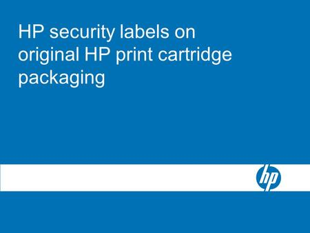 1August 2006 HP security labels on original HP print cartridge packaging.