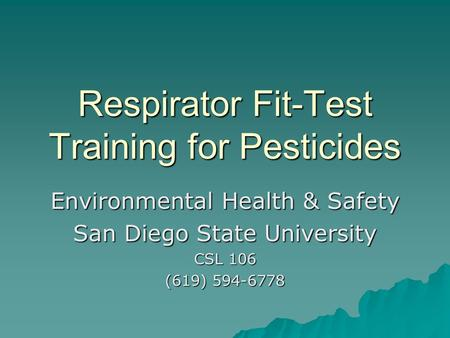 Respirator Fit-Test Training for Pesticides Environmental Health & Safety San Diego State University CSL 106 (619) 594-6778.
