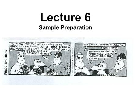 Lecture 6 Sample Preparation.