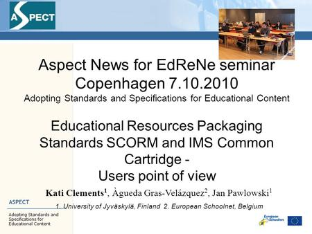 Aspect News for EdReNe seminar Copenhagen 7.10.2010 Adopting Standards and Specifications for Educational Content Educational Resources Packaging Standards.
