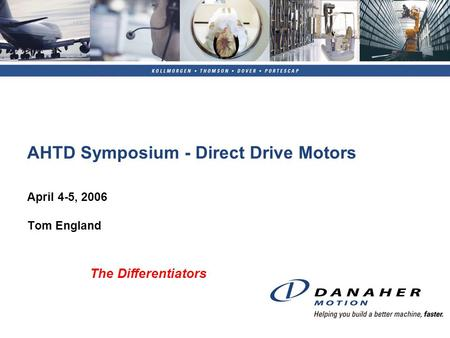 AHTD Symposium - Direct Drive Motors April 4-5, 2006 Tom England The Differentiators.