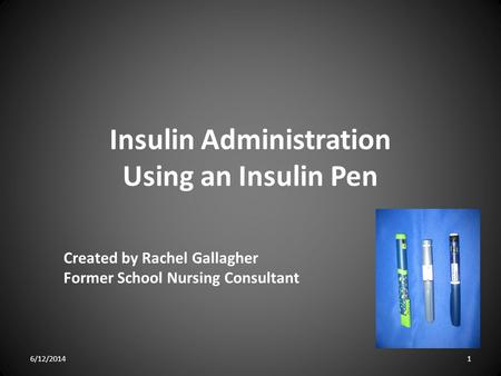Insulin Administration Using an Insulin Pen Created by Rachel Gallagher Former School Nursing Consultant 6/12/20141.