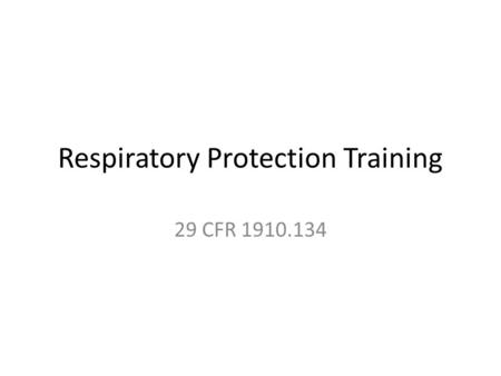 Respiratory Protection Training 29 CFR 1910.134. Respiratory Protection- Employer Roles Employers are required to: 1.Maintain a written respiratory protection.
