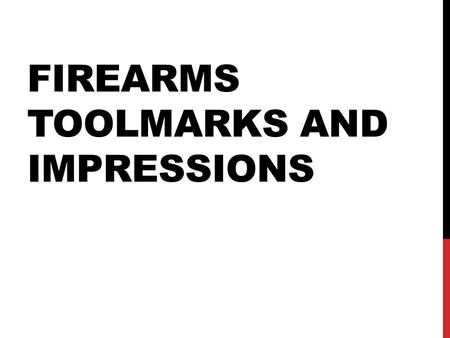 FIREARMS TOOLMARKS AND IMPRESSIONS. TYPES OF FIREARMS HANDGUNS (PISTOLS) REVOLVER SEMIAUTOMATIC RIFLES SHOTGUNS AIR OR BB GUNS.