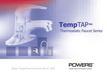 TempTAP Thermostatic Faucet Series. Why Temper at the Sink? Burns to the hand are common Although the hand comprises a small surface area, a hand burn.