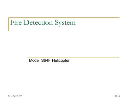 14-4 Rev. A Sept. 18, 2007 Fire Detection System Model S64F Helicopter.