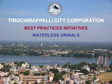 BEST PRACTICES INITIATIVES WATERLESS URINALS TIRUCHIRAPPALLI CITY CORPORATION.