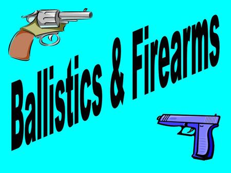 Ballistics: how bullets behave after being fired from a gun *Study of a projectile in motion.