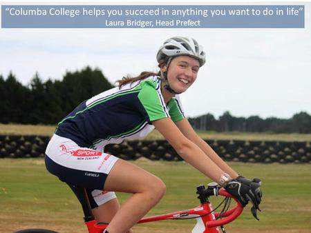 """Columba College helps you succeed in anything you want to do in life"""
