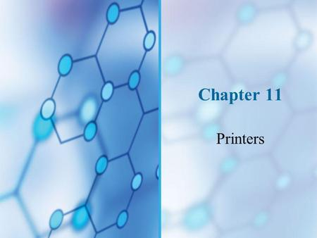 Chapter 11 Printers. You Will Learn… How printers work and how to troubleshoot them.