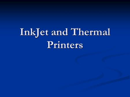 InkJet and Thermal Printers. Inkjet Introduction InkJet Printing came about in the late 1980s InkJet Printing came about in the late 1980s Have become.