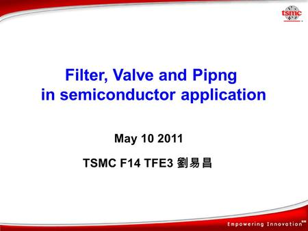 Filter, Valve and Pipng in semiconductor application TSMC F14 TFE3 May 10 2011.