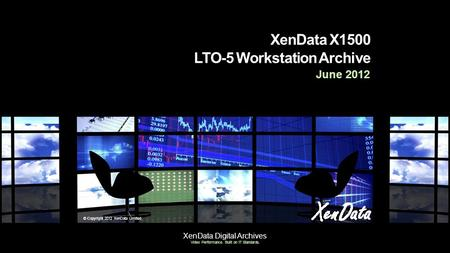 XenData Digital Archives Video Performance. Built on IT Standards. XenData X1500 LTO-5 Workstation Archive June 2012 © Copyright 2012 XenData Limited.