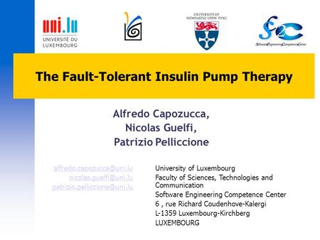 The Fault-Tolerant Insulin Pump Therapy Alfredo Capozucca, Nicolas Guelfi, Patrizio Pelliccione University of Luxembourg Faculty of Sciences, Technologies.