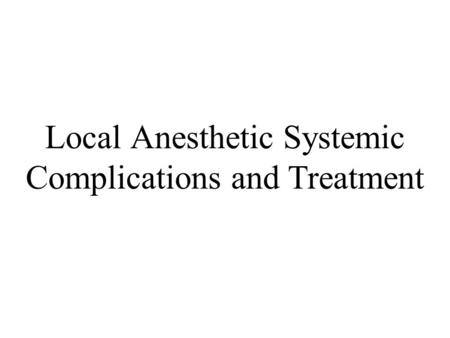 Local Anesthetic Systemic Complications and Treatment.