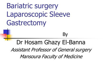Bariatric surgery Laparoscopic Sleeve Gastrectomy
