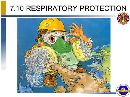 7.10 RESPIRATORY PROTECTION. ENABLING OBJECTIVES EXPLAIN the principle of operation of the following classes of respiratory protective equipment: –Air.