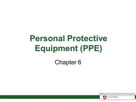 Personal Protective Equipment (PPE) Chapter 6. Personal Protective Equipment (PPE) This module will help you: Understand PPE selection Understand PPE.