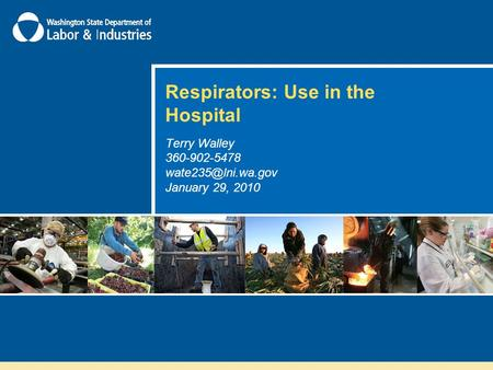 Respirators: Use in the Hospital Terry Walley 360-902-5478 January 29, 2010.