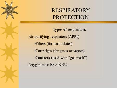 RESPIRATORY PROTECTION Types of respirators Air-purifying respirators (APRs) Filters (for particulates) Cartridges (for gases or vapors) Canisters (used.