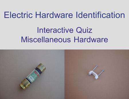 electric hardware identification interactive quiz miscellaneous hardware interactive quiz miscellaneous hardware