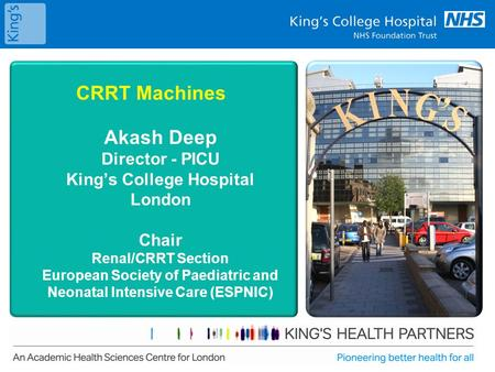 0 CRRT Machines Akash Deep Director - PICU Kings College Hospital London Chair Renal/CRRT Section European Society of Paediatric and Neonatal Intensive.