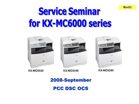 2008-September PCC DSC OCS 2008-September PCC DSC OCS KX-MC6040KX-MC6020 KX-MC6260 Rev03.