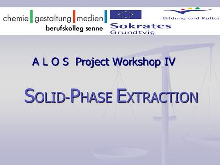 A L O S Project Workshop IV S OLID- P HASE E XTRACTION.