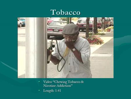 Tobacco Video Chewing Tobacco & Nicotine AddictionVideo Chewing Tobacco & Nicotine Addiction Length: 1:41Length: 1:41.
