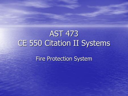 AST 473 CE 550 Citation II Systems Fire Protection System.