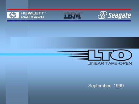 September, 1999. LTO Objectives To establish a new open format specification for high capacity, high performance tape storage products for midrange and.