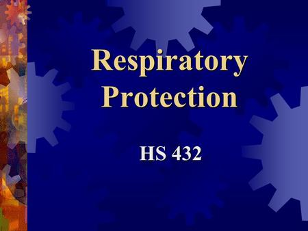 Respiratory Protection HS 432 Protective equipment … shall be provided, used, and maintained in a sanitary and reliable condition whenever it is necessary.