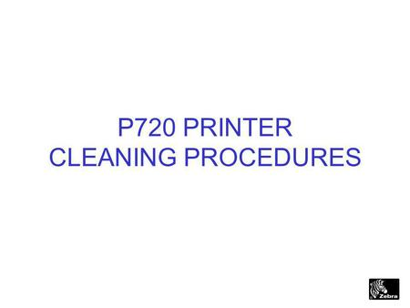 1 P720 PRINTER CLEANING PROCEDURES. 2 Printer Cleaning Instructions u For the P720 to Operate Properly It Is Important to Keep the Printer Clean and Free.