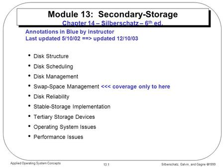 Silberschatz, Galvin, and Gagne 1999 13.1 Applied Operating System Concepts Module 13: Secondary-Storage Chapter 14 – Silberschatz – 6 th ed. Disk Structure.