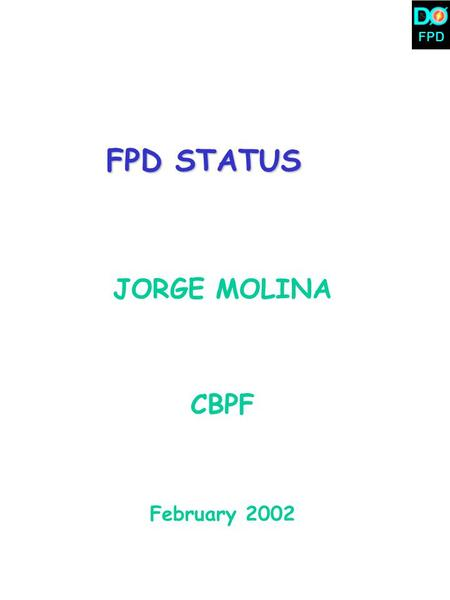 FPD FPD STATUS JORGE MOLINA CBPF February 2002. FPD Current FPD Group UTA –Andrew Brandt –Andrew Brandt (faculty) –Mike Strang (grad student) –Pierrick.