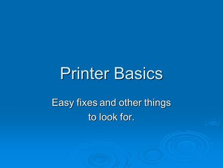 Printer Basics Easy fixes and other things to look for.