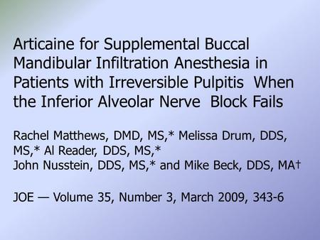 Articaine for Supplemental Buccal Mandibular Infiltration Anesthesia in Patients with Irreversible Pulpitis When the Inferior Alveolar Nerve Block Fails.