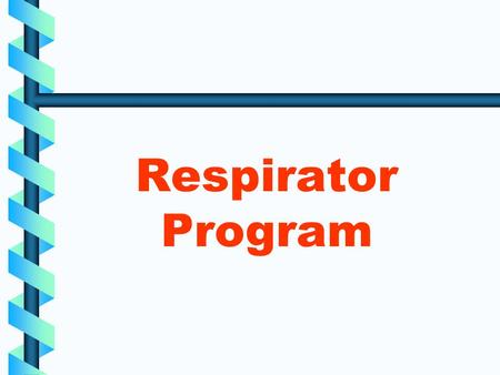 Respirator Program. Training Outline Terms and Regulation requirements What is a Respirator Program? Breathing hazards Types of respirators Fitting &