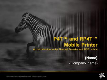 P4T™ and RP4T™ Mobile Printer An introduction to the Thermal Transfer and RFID mobile {Name} {Company name}