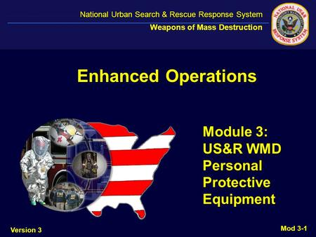 National Urban Search & Rescue Response System National Urban Search & Rescue Response System Weapons of Mass Destruction Module 3: US&R WMD Personal Protective.