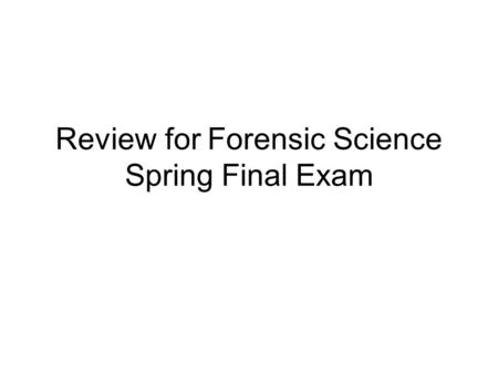 Review for Forensic Science Spring Final Exam. Ballistics Rifling sequence.