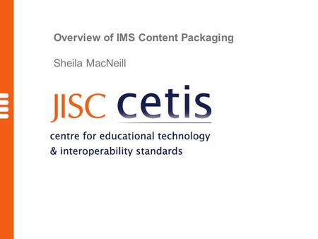 Overview of IMS Content Packaging Sheila MacNeill.