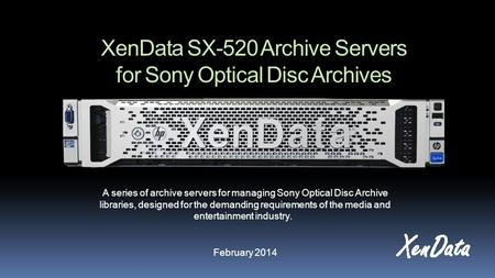 XenData SX-520 Archive Servers for Sony Optical Disc Archives A series of archive servers for managing Sony Optical Disc Archive libraries, designed for.