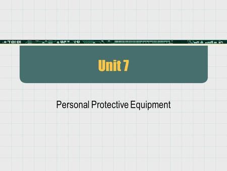 Unit 7 Personal Protective Equipment. Connecticut Tank Removal Unit 7 Objective Given lecture and practical exercises utilizing provided equipment, the.