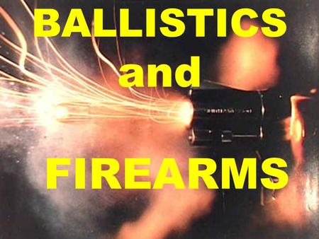 BALLISTICS and FIREARMS