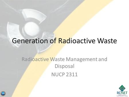 Generation of Radioactive Waste Radioactive Waste Management and Disposal NUCP 2311 1.